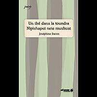Un thé dans la toundra Nipishapui nete mushuat (French Edition)