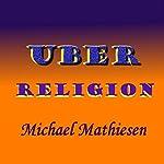 Uber Religion: Expletives Deleted | Michael Mathiesen
