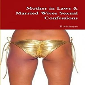 Mother in Laws & Married Wives Sexual Confessions Audiobook