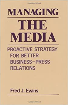 Book Managing the Media: Proactive Strategy for Better Business-Press Relations