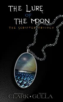 The Lure of the Moon (The Scripter Trilogy Book 1) by [Gulla, Nicole, Clark, Melinda]