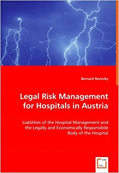 Book Legal Risk Management for Hospitals in Austria: Liabilities of the Hospital Management and the Legally and Economically Responsibile Body of the Hospital