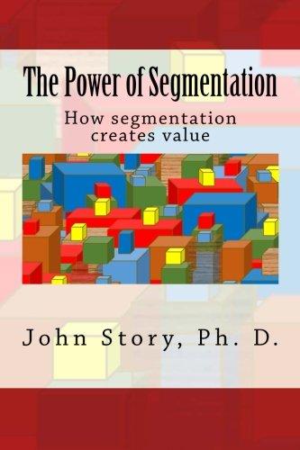 The Power of Segmentation: How segmentation creates value cover