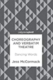 Choreography and Verbatim Theatre: Dancing Words