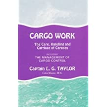 Cargo Work: The Care, Handling and Carriage of Cargoes, Including the Management of Marine Cargo Transportation