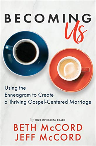 Becoming Us: Using the Enneagram to Create a Thriving Gospel-Centered Marriage by [McCord, Beth, McCord, Jeff]