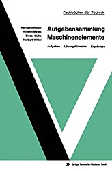 Aufgabensammlung Maschinenelemente: Aufgaben  Lösungshinweise  Ergebnisse (mir-Edition)