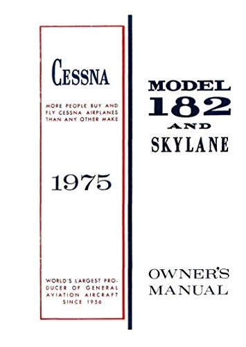 Cessna 1975 182 Skylane Owner's Manual: Pilot's Operating Handbook (POH) / Aircraft Flight Manual (AFM)