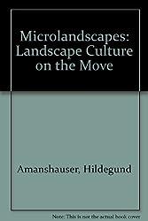 Microlandscapes: Landscape Culture on the Move