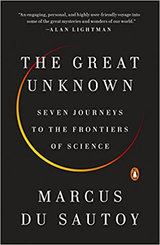 The Great Unknown Seven Journeys To The Frontiers Of Science