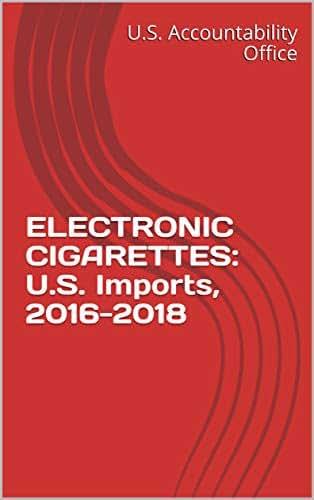 ELECTRONIC CIGARETTES: U.S. Imports, 2016-2018
