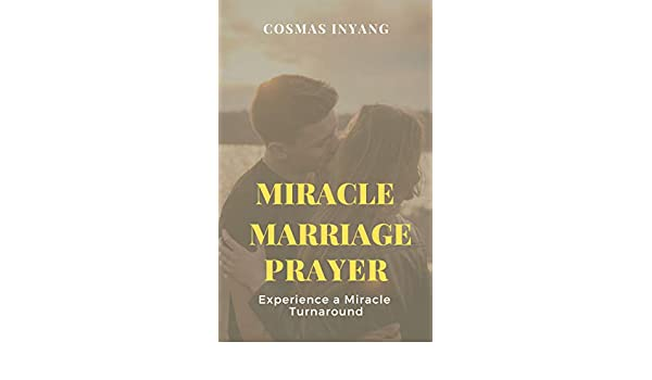 Miracle Marriage Prayer: Experience a Miracle Turnaround for