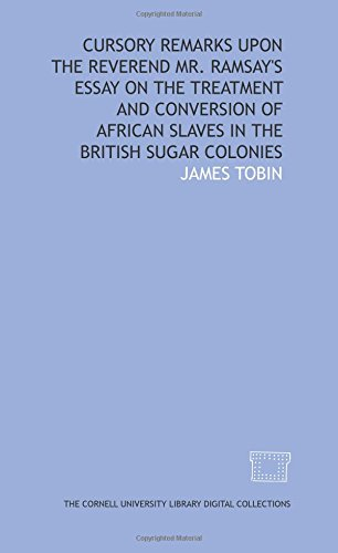 (Cursory remarks upon the Reverend Mr. Ramsay's Essay on the treatment and conversion of African slaves in the British sugar colonies)