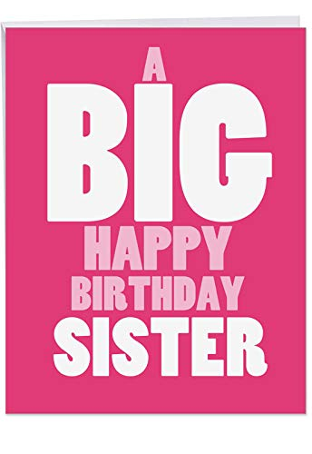 BIG Happy Birthday Card to Sister 8.5 x 11 Inch - Humorous Big Happy Bday Greeting Card - Sibling Appreciation Occasion for Congratulations to Sisters - Girls Love Pink! (w/ Envelope) J5971BSG (Happy Sister Birthday To)