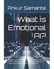 What is Emotional AI?: A Breakdown of the Current State, Implications, and Future Outlook of High-Level AI-driven Affective Computing and Emotionally-intelligent AI