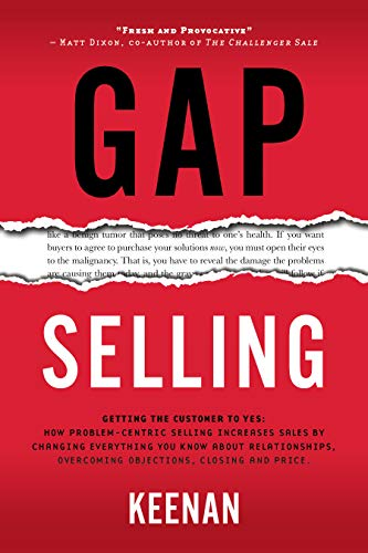 Gap Selling: Getting the Customer to Yes: How Problem-Centric Selling Increases Sales by Changing Everything You Know About Relationships, Overcoming Objections, Closing and Price (The Best Golf Tips)
