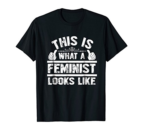This is what a Feminist Looks Like - Looks Like A Feminist What Is This T-shirt