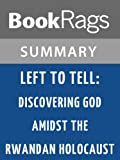 Summary & Study Guide Left to Tell: Discovering God Amidst the Rwandan Holocaust by Immaculee Ilibagiza