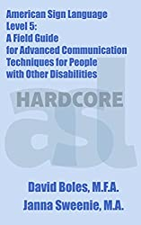 American Sign Language Level 5: A Field Guide for Advanced Communication Techniques for People with Other Disabilities
