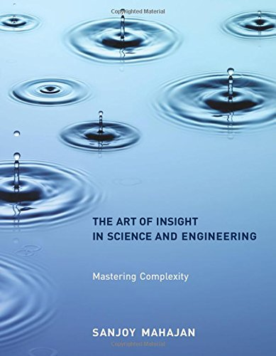 The Art of Insight in Science and Engineering: Mastering Complexity (MIT Press)