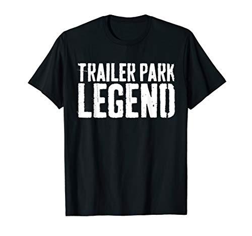 Trailer Park Legend T-Shirt Redneck Gift Shirt -