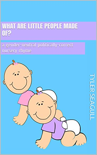 What are Little People Made Of?: a gender-neutral politically-correct nursery rhyme