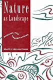 Nature as Landscape : Dwelling and Understanding, von Maltzahn, Kraft E., 0773512330