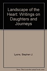 Landscape of the Heart: Writings on Daughters and Journeys
