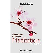 Transformer sa vie par la Méditation (Santé, bien-être) (French Edition)