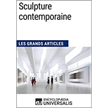 Sculpture contemporaine: Les Grands Articles d'Universalis (French Edition)