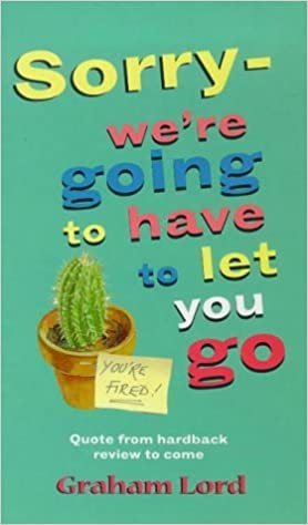 Sorry - We're Going To Have To Let You Go by Graham Lord (1999-05-13)