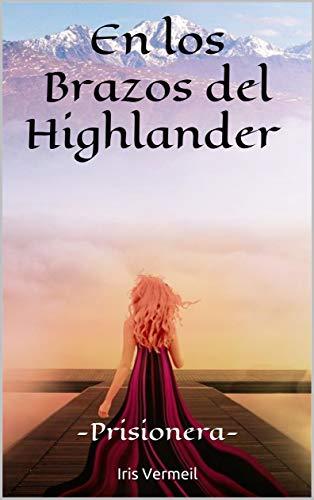 (En los Brazos del Highlander -Prisionera-: (Vol. 2) (Spanish Edition))
