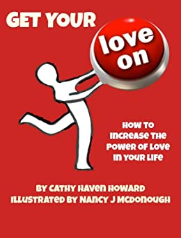 Get Your Love On: How To Increase the Power of Love in Your Life by [Howard, Cathy Haven]