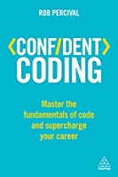 Confident Coding: Master the Fundamentals of Code and Supercharge Your Career Front Cover