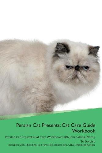 Download Persian Cat Presents: Cat Care Guide Workbook Persian Cat Presents Cat Care Workbook with Journalling, Notes, To Do List. Includes: Skin, Shedding, Ear, Paw, Nail, Dental, Eye, Care, Grooming & More pdf epub