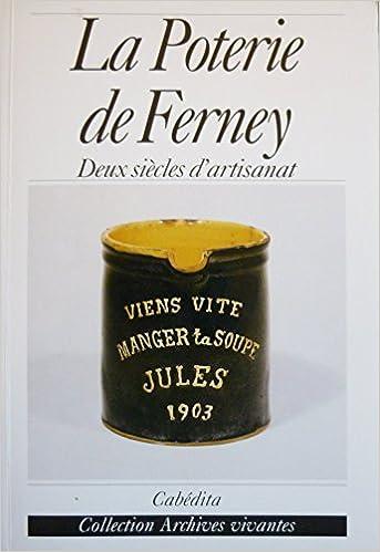Lire en ligne La Poterie de Ferney : Deux siècles d'artisanat pdf, epub ebook