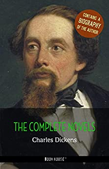 Charles Dickens: The Complete Novels + A Biography of the Author (Book House Publishing) (The Greatest Writers of All Time) by [Charles Dickens]