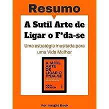 A Sutil Arte de Ligar o F *da-se - Resumo: Super completo, leitura fácil e rápida  (Portuguese Edition)