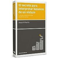 El Secreto Para Interpretar Balances De Un Vistazo: La ventaja competitiva de saber descifrar las cuentas (MANUALES DE…
