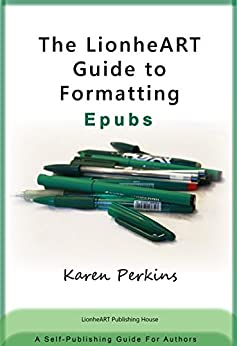 The LionheART Guide to Formatting EPUBs: A Self-Publishing Guide for Independent Authors by [Perkins, Karen]