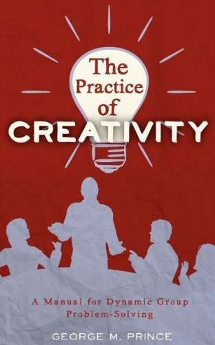 the-practice-of-creativity-a-manual-for-dynamic-group-problem-solving