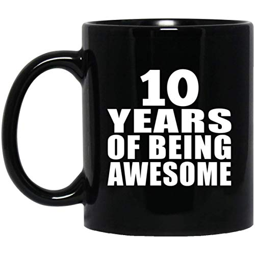 Designsify Birthday Coffee Mug 10 Years Of Being Awesome - 11 Oz Coffee Mug...