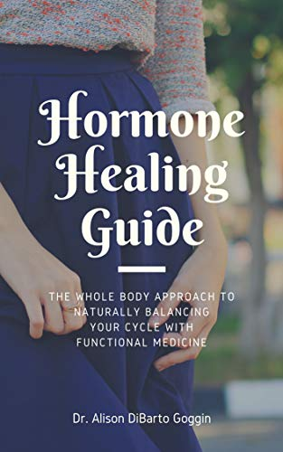 Hormones Healing Guide: The whole body approach to balancing your cycle with functional medicine by [DiBarto Goggin, Dr. Alison]