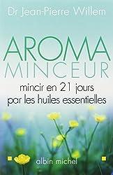 Aroma Minceur : Mincir en 21 jours par les huiles essentielles