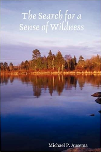 The Search for a Sense of Wildness by Michael P. Ausema (2008-03-27)