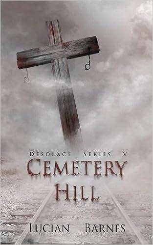 Cemetery Hill: Desolace Series V (Volume 5): Lucian Barnes ...