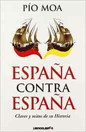 España contra España: Amazon.es: Moa, Pío: Libros