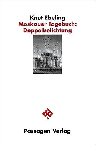 Moskauer Tagebuch: Doppelbelichtung