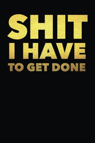 Shit I Have to Get Done: The Best Funny To Do List Note Book for Busy People and Moms - Work Office Entrepreneur - Goal Journal Diary Notebook Checklist – Project Planning Tool pdf epub