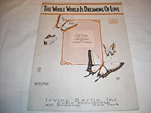 THE WHOLE WORLD IS DREAMING OF LOVE GUS KAHN 1925 SHEE SHEET MUSIC 255